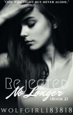 Rejected No Longer (Book 2)-{On Hold} by wolfgirl183818
