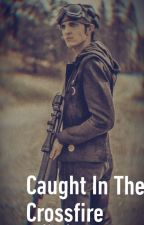 Caught In The Crossfire//A 10k Story by XoAmateurXo