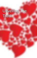 Unveiling The Truth  by ChasingDay