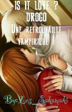 Is It Love ? Drogo: Une retrouvaille vampirique ! by Les_Sakamaki