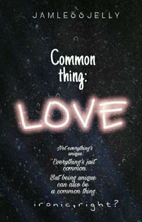 Common Thing: Love by jamless_jelly