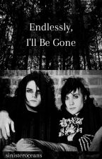 Endlessly, I'll Be Gone (Frerard) by sinisteroceans