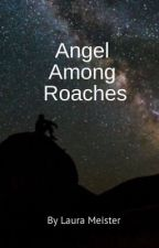 Angel Among Roaches by LauraWreath