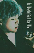 He would kill for me《Yoonmin》 by tornadood