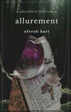 Allurement || A Ghostbird Fanfic by Aferah