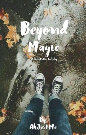 Beyond Magic (A Harry Potter Roleplay) by AhJustMe