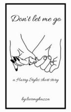 Don't let me go (h.s) by LovemyHazza