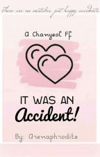 It Was An Accident! || [Chanyeol Ff](Editing) by Arenaphrodite