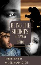Being The Sheikh's Runaway Bride by Muslimah_0125