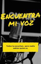 Encuentra mi voz by Lectora_Misteriosa_