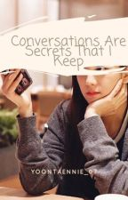 Conversations Are Secrets That I Keep by Yoontaennie_07