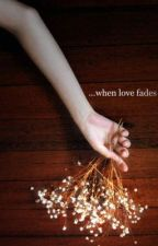 When Love Fades by Thedaydreamer08