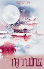 [BH.CĐ] Tạ Tướng┃Nhược Hoa Từ Thụ by hynghien