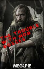 The Trouble With Mob Bosses (A Sandor Clegane Mob AU) by MegLPie