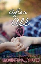 Hayes Grier fanfic: After All by Unconditionallyhayes