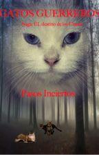 Gatos Guerreros. Pasos Inciertos. #1 Saga el destino de los Clanes by azotelover