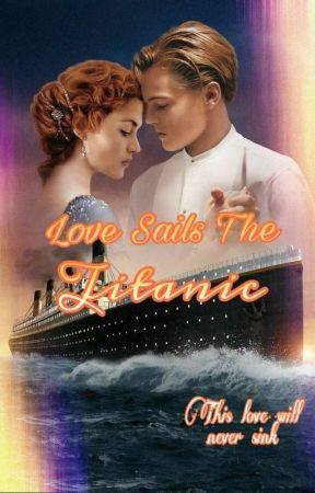 Love Sails The Titanic by starkrcgers