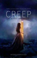 """CREEP""""el mundo fantástico"""" by mitchellhopeoficial9"""