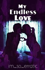 My Endless Love by im_so_erratic