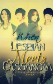 when the lesbian meets the cassanova by girlthatnevergaveup