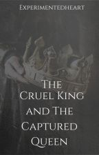 The Cruel King and The Captured Queen by Experimentedheart