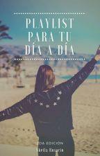Playlist Para Tu Día a Día [2da Edición] by confetti_flowers