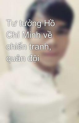 Tư tưởng Hồ Chí Minh về chiến tranh, quân đội