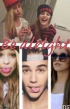 Be alright!   ~ A Justin Bieber Fanfiction by BELIEBER_2007