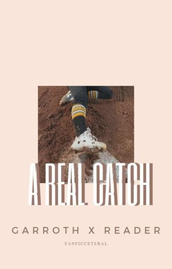 A real CATCH (Garroth x Reader)