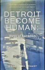 Detroit Become Human: Days of Harmony by PortMafia_Killer