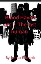 Blood Haven Arc1: The Last Human by joshmma