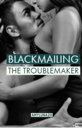 Blackmailing The Troublemaker by AmyLuna20