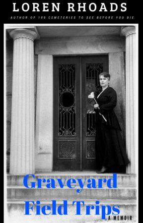 Graveyard Field Trips: A Memoir by LorenRhoads