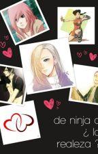 de ninjas a ¿ la realeza ? by Andreinamalfoyuchiha