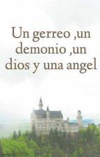 Un gerreo ,un demonio ,un dios y una angel by mariala1233333