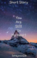 You Are Still In My Heart by loreynnnn19