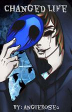 Changed Life (Eyeless Jack x Reader) by AngieRose2