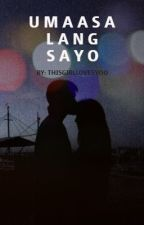 Umaasa Lang Sayo (COMPLETE) by thisGirllovesyoo