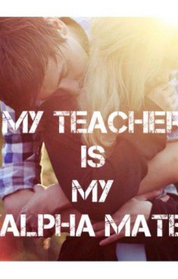 My Teacher is My Alpha Mate