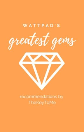 Wattpad's Greatest Gems by TheKeyToMe