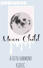 Moon Child (Fifth Harmony Kidfic) by youngmxn