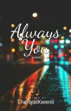Always You by TheRealKwenii