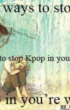 ✔ 12 ways to stop Kpop in your Life by im_stalker