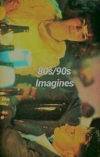 80s•90s Imagines by -xotillweoverdose