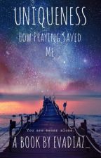 Uniqueness | How Praying Saved Me  by evadiaz_