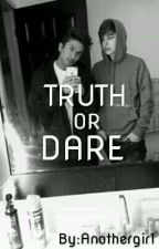 TRUTH OR DARE | TFIL by Anothergir1