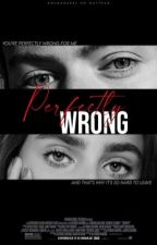 Perfectly Wrong // H.S by holmshapel