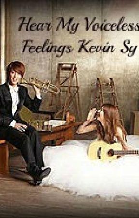 Hear My Voiceless Feelings Kevin Sy (Fan Fiction) by meanieminey