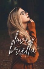 Love, Briella by aftertastefully