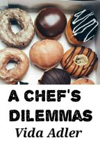 A Chef's Dilemmas by Chef_Adler